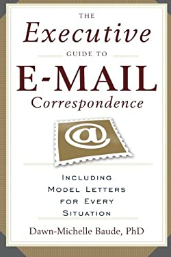 The Executive Guide to E-mail Correspondence: Including Model Letters for Every Situation 9781564149107