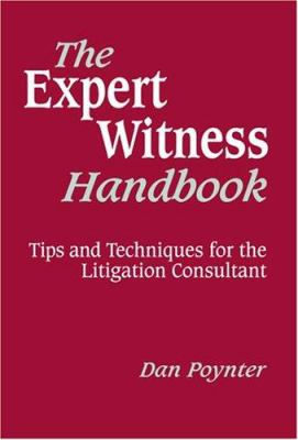 The Expert Witness Handbook: Tips and Techniques for the Litigation Consultant 9781568601090