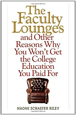 The Faculty Lounges: And Other Reasons Why You Won't Get the College Education You Pay for 9781566638869