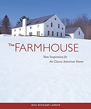 The Farmhouse: New Inspiration for the Classic American Home 9781561586660
