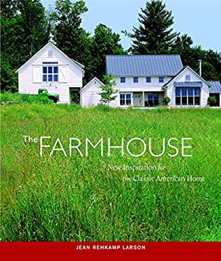 The Farmhouse: New Inspiration for the Classic American Home 9781561588749