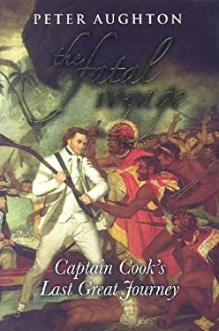 The Fatal Voyage: Captain Cook's Last Great Journey 9781566566100