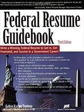 The Federal Resume Guidebook Write a Winning Federal Resume to Get In Get Promoted and Survive in a Government Job