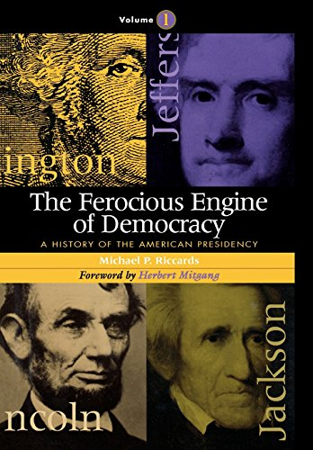 The Ferocious Engine of Democracy: A History of the American Presidency 9781568330419
