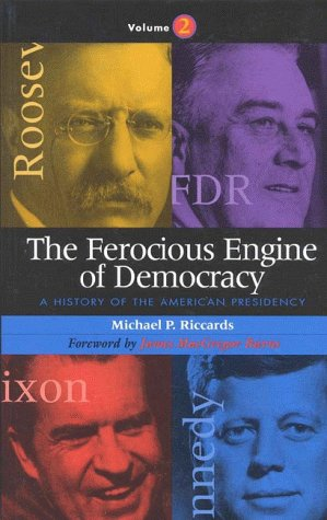 The Ferocious Engine of Democracy: A History of the American Presidency 9781568331034