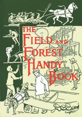 The Field and Forest Handy Book: New Ideas for Out of Doors