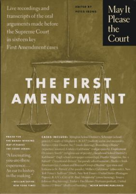 The First Amendment: Transcripts of the Oral Arguments Made Before the Supreme Court in Sixteen Key First Amendment Cases 9781565844872