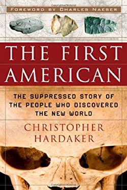 The First American: The Suppressed Story of the People Who Discovered the New World 9781564149428
