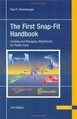 The First Snap-Fit Handbook: Creating and Managing Attachments for Plastics Parts 9781569903889