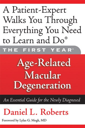 The First Year: Age-Related Macular Degeneration: An Essential Guide for the Newly Diagnosed 9781569242865
