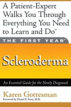 The First Year: Scleroderma: An Essential Guide for the Newly Diagnosed 9781569244395