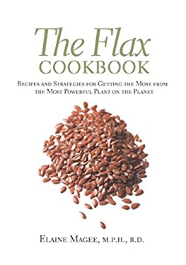 The Flax Cookbook: Recipes and Strategies to Get the Most from the Most Powerful Plant on the Planet 9781569245071