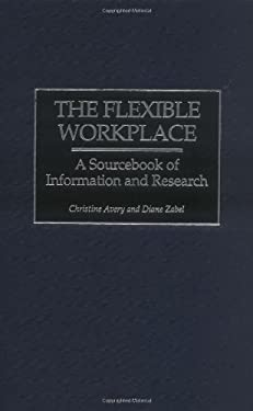 The Flexible Workplace: A Sourcebook of Information and Research 9781567201895