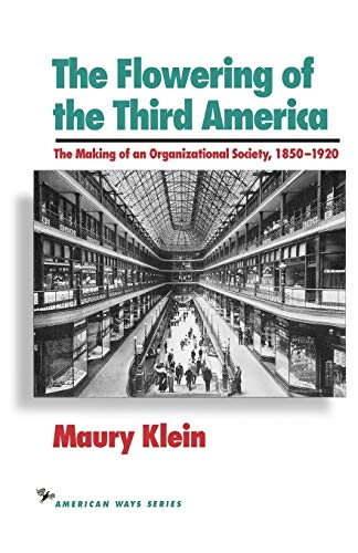 The Flowering of the Third America: The Making of an Organizational Society, 1850 1920 9781566630306