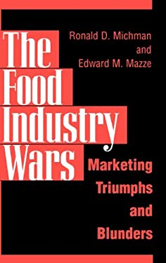 The Food Industry Wars: Marketing Triumphs and Blunders 9781567201116