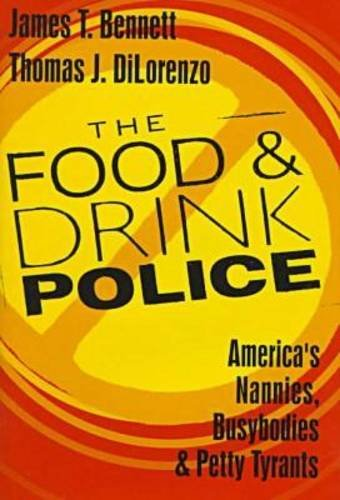 The Food and Drink Police: America's Nannies, Busybodies, and Petty Tyrants 9781560003854