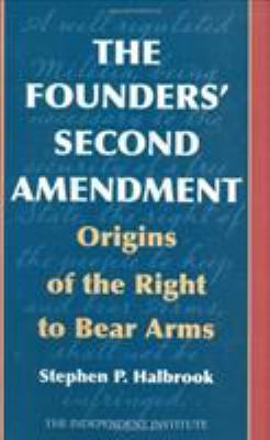 The Founders' Second Amendment: Origins of the Right to Bear Arms 9781566637923