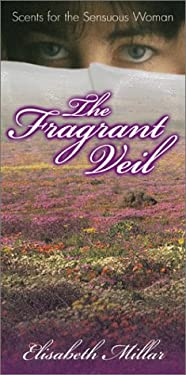 The Fragrant Veil: Scents for the Sensuous Woman 9781567184914