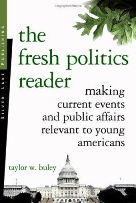 The Fresh Politics Reader: Making Current Events and Public Affairs Relevant to Young Americans 9781563437922