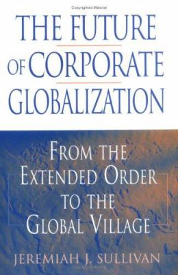 The Future of Corporate Globalization: From the Extended Order to the Global Village 9781567205169