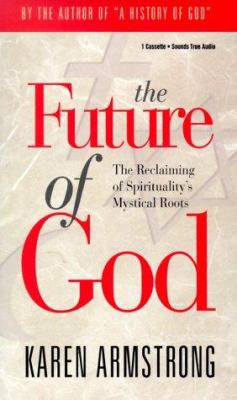 The Future of God: The Reclaiming of Spirituality's Mystical Roots 9781564553072