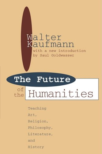 The Future of the Humanities: Teaching Art, Religion, Philosophy, Literature and History 9781560007807