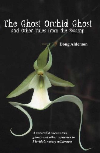 The Ghost Orchid Ghost: And Other Tales from the Swamp 9781561643790