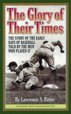 The Glory of Their Times: The Story of the Early Days of Baseball Told by the Men Who Played It [With Booklet]