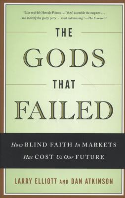 The Gods That Failed: How Blind Faith in Markets Has Cost Us Our Future 9781568584409