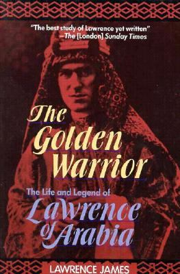 The Golden Warrior: The Life and Legend of Lawrence of Arabia 9781569248614