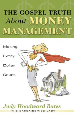 The Gospel Truth about Money Management: Making Every Dollar Count 9781563097249