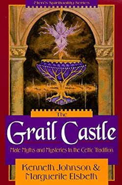The Grail Castle the Grail Castle: Male Myths & Mysteries in the Celtic Tradition Male Myths & Mysteries in the Celtic Tradition 9781567183696