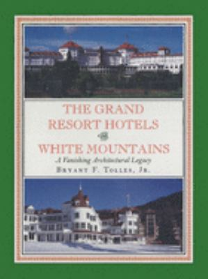 The Grand Resort Hotels of the White Mountains: A Vanishing Architectural Legacy 9781567920260