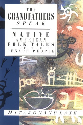 The Grandfathers Speak: Native American Folk Tales of the Lenape People 9781566561280
