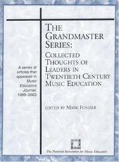 The Grandmaster Series: Collected Thoughts of Leaders in Twentieth Century Music Education