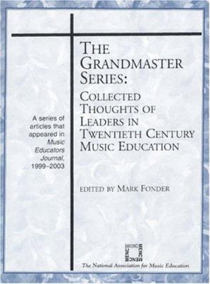 The Grandmaster Series: Collected Thoughts of Leaders in Twentieth Century Music Education 9781565451551