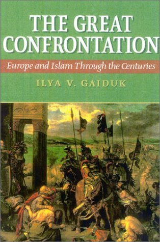 The Great Confrontation: Europe and Islam Through the Centuries 9781566635356