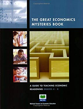 The Great Economic Mysteries Book: A Guide to Teaching Economic Reasoning, Grades 4-8 9781561831258