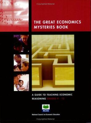 The Great Economic Mysteries Book: A Guide to Teaching Economic Reasoning, Grades 9-12 9781561831289