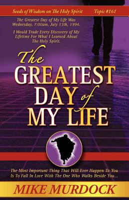 The Greatest Day of My Life (Seeds of Wisdom on the Holy Spirit, Volume 14) 9781563941085