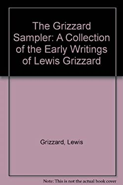 The Grizzard Sampler: A Collection of the Early Writings of Lewis Grizzard Lewis Grizzard
