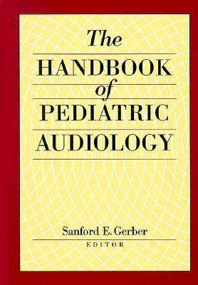 The Handbook of Pediatric Audiology 9781563680373