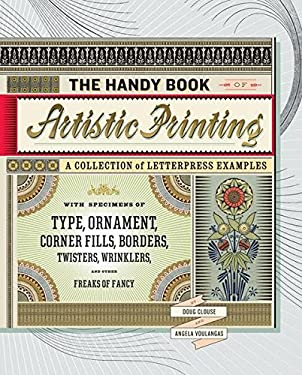 The Handy Book of Artistic Printing: A Collection of Letterpress Examples with Specimens of Type, Ornament, Corner Fills, Borders, Twisters, Wrinkles, 9781568987057