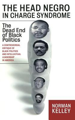 The Head Negro in Charge Syndrome: The Dead End of Black Politics 9781560255840