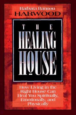 The Healing House: How Living in the Right House Can Heal You Spiritually, Emotionally, and Physically 9781561704279
