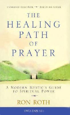 The Healing Path of Prayer: A Modern Mystic's Guide to Spiritual Power 9781561705238