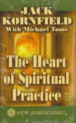 The Heart of Spiritual Practice 9781561704460