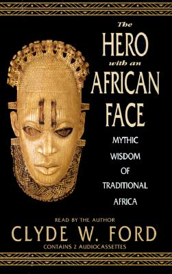 The Hero with an African Face: Reclaiming the Mythic Wisdom of Traditional Africa 9781565112964