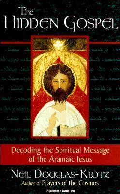The Hidden Gospel: Decoding the Spiritual Message of the Aramaic Jesus 9781564557025