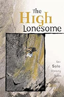 The High Lonesome: Epic Solo Climbing Stories 9781560448587